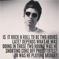 Noel Gallagher, Rock n Roll God Music Love, Good Music, My Music, Oasis Quotes, Liam Gallagher Noel Gallagher, Oasis Lyrics, Liam Oasis, Play Bridge, Liam And Noel