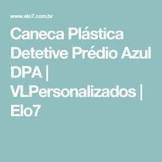 Caneca Plástica Detetive Prédio Azul DPA | VLPersonalizados | Elo7