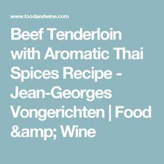 Beef Tenderloin with Aromatic Thai Spices Recipe  - Jean-Georges Vongerichten | Food & Wine