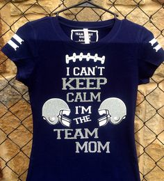 A fun Custom Shirt for you Team Moms!!  Glitter is used for the helmets, Keep Calm and Team Mom. Football stitches has some Clear Rhinestones