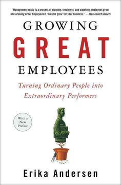 Growing Great Employees: Turning Ordinary People into Extraordinary Performers Erika Andersen 1591841909 9781591841906 How to develop an all-star staff, even if you dont know the first thing about managing Your employees are, like, Good Books, Books To Read, My Books, Reading Lists, Book Lists, Personal Development Books, Leadership Development, Leadership Strengths, Leadership Quotes