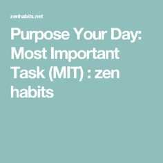 Purpose Your Day: Most Important Task (MIT) : zen habits