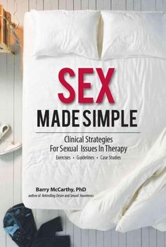 Sex Made Simple: Clinical Strategies for Sexual Issues in Therapy, Exercise, Guidelines, Case Studies