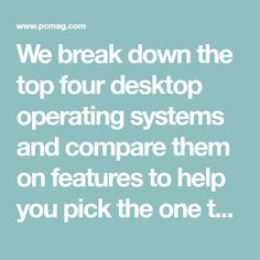 We break down the top four desktop operating systems and compare them on features to help you pick the one that's right for you. Apple Desktop, Apple Maps, Four Tops, Computer Hardware, Web Browser, Microsoft Windows, Operating System, Linux, Android Apps