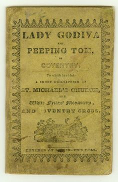 History of Lady Godiva and Peeping Tom of Coventry; to which is added a short description of St. Michael's Church, the White Friars' Monastery and Coventry Cross. John Turner, Peeping Tom, Lady Godiva, Popular Stories, English Roses, Coventry, Visual Arts, Blind, Jun