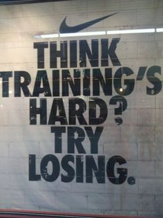 training hard is easier than losing