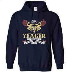 its a YEAGER Thing You Wouldnt Understand  - T Shirt, H - #shirt collar #cheap hoodie. ORDER HERE => https://www.sunfrog.com/Names/it-NavyBlue-48761403-Hoodie.html?68278