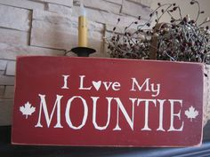 I Love My Mountie Primitive Rustic by PrimitiveExpressions I Am Canadian, Police Life, The Great White, Blue Bloods, Decoration, Pretty In Pink, Primitive, Wedding Stuff, Wedding Ideas