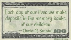 Charles R. Swindoll Money Quote saying every moment with our kids should be valued to make them emotionally richer with each transaction we have with them