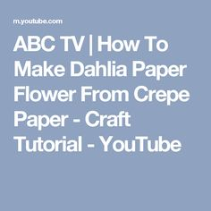 ABC TV | How To Make Dahlia Paper Flower From Crepe Paper - Craft Tutorial - YouTube