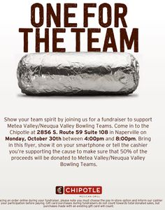 Support NV Girls' Bowling Team - Chipotle Fundraiser - October 30th  Show your team spirit on Monday October 30th by joining us for a Chipotle fundraiser to support the Neuqua Valley Bowling Team. Bring the flyer show it on your smartphone or just tell the cashier you're supporting the team & 50% of the proceeds come back to the Bowling Team. Link to Flyer