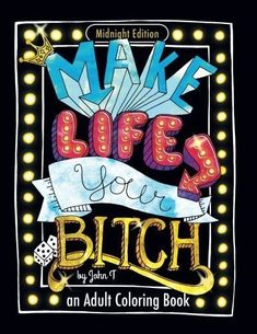 Make Life Your Bitch A Motivational And Inspirational Adult Coloring Book Pages