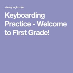 Keyboarding Practice - Welcome to First Grade!