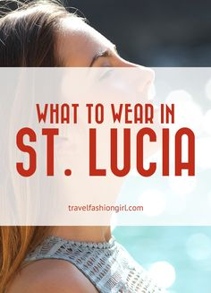 What to Wear in St Lucia: Don't Forget to Bring these 8 Things