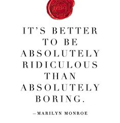 """It's better to be absolutely ridicolous than absolutely boring"" Marilyn Monroe #nacomaszochote http://boutiquelamode.com/"