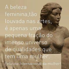 Mulher é MUITO mais que beleza! Parabéns a todas as mulheres inteligentes interessantes e esforçadas que fazem da vida uma arte!