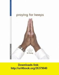Praying for Keeps (9781574941463) Ed Young , ISBN-10: 1574941461  , ISBN-13: 978-1574941463 ,  , tutorials , pdf , ebook , torrent , downloads , rapidshare , filesonic , hotfile , megaupload , fileserve