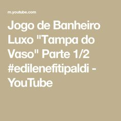 "Jogo de Bɑnheiro Luxo ""Tɑmpɑ do Vɑso"" Pɑrte 1/2 #edilenefitipaldi - YouTube"
