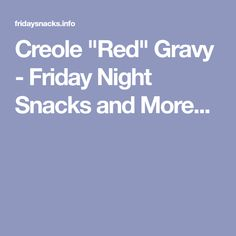 """Creole """"Red"""" Gravy - Friday Night Snacks and More. Night Snacks, Easy Snacks, Creole Sauce, Red Gravy, Friday, Recipes, Late Night Snacks, Simple Appetizers, Recipies"""