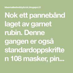 Nok ett pannebånd laget av garnet rubin. Denne gangen er også standardoppskriften 108 masker, pinne 3 på vrangbordene og 3,5 på selve mønste...