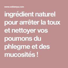 ingrédient naturel pour arrêter la toux et nettoyer vos poumons du phlegme et des mucosités ! Natural Health, Health And Beauty, Remedies, Health Fitness, Medical, Wellness, Science, Plein Air, Health
