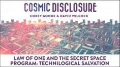 Cosmic Disclosure: Law of One and The Secret Space Program: Technological Salvation - Sphere-Being Alliance