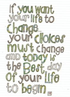 if you want to change your life