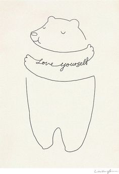 love yourself. Bear embracing him self. Thin line illustration. Grafik Design, Happy Thoughts, Inspire Me, Self Love, Wise Words, Stencil, Me Quotes, Doodles, Inspirational Quotes