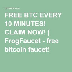 FREE BTC EVERY 10 MINUTES! CLAIM NOW! | FrogFaucet - free bitcoin faucet!