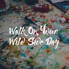 It's Walk On Your Wild Side Day so get as messy as you can or go on an adventure! It's completely up to you. #LoveLearnPlay #walkonyourwildside #adventure #mess #creativity