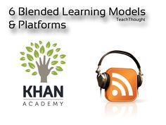 6 Blended Learning Models & Platforms via TeachThought