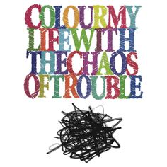 Colour My Life With The Chaos Of Trouble. 500 days of summer quote!