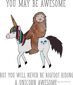 Bigfoot Riding a Unicorn: available as t shirt, hoodie, graphic tee, stickers, phone cases, prints, cards, posters, home décor, pillows, totes, laptop skins, duvets, coffee mugs, travel mugs, leggings, pencil skirts, scarves, tablet cases, bags, notebooks, journals, canvases, metal prints, drawstring bags, phone wallets, contrast tanks, Chiffon tops, graphic t shirt dress, a-line dress, wall tapestry, clocks, acrylic block, slaps