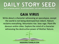 ⚘ DAILY STORY SEED ⚘ Gaia Virus Write about a character witnessing an…