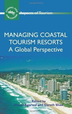 Managing Coastal Tourism Resorts: A Global Perspective (Aspects of Tourism) by Sheela Agarwal. $49.95. Series - Aspects of Tourism (Book 34). Publisher: Channel View Publications (November 15, 2007). Publication: November 15, 2007