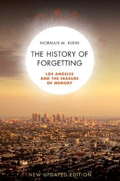 "Books about Los Angeles: ""The History of Forgetting: Los Angeles and the Erasure of Memory"" by Norman M. Klein"