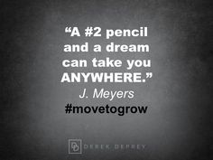 """A #2 pencil and a dream can take you anywhere."" J. Meyers #movetogrow"