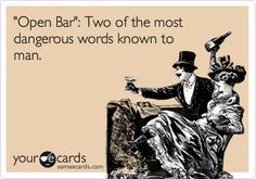 Funny Weekend Ecard: 'Open Bar': Two of the most dangerous words known to man.