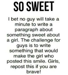 Doubt any boy would. I mean come on, no guy want to make me smile. .  Girls repost and see if any can make you smile