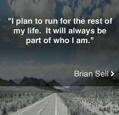 I plan to run for the rest of my life. It will always be part of me. #Quote #Run