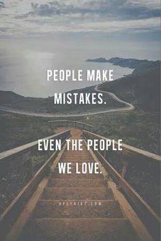 People make mistakes. Even the people we love. If they are truly sorry, they deserve forgiveness. Quotes About Making Mistakes, People Make Mistakes, Words Quotes, Life Quotes, Sayings, Love Words, Beautiful Words, Lessons Learned, Life Lessons