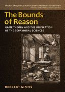 The bounds of reason : game theory and the unification of the behavioral sciencies / Herbert Gintis (2009)