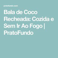 Bala de Coco Recheada: Cozida e Sem Ir Ao Fogo | PratoFundo