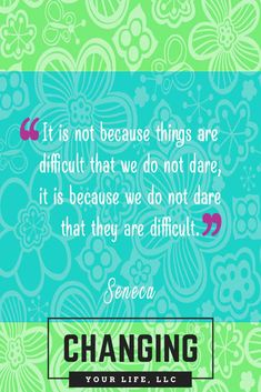 It is not because things are difficult that we do not dare, it is because we do not dare that they are difficult. - Seneca #Kreps #ChangingYourLifeLLC #LifeCoach #LawyerCoach #thelawofattraction #thesecret #lawofattractionquotes #mantras #greatnesswithin #inspiringchange www.changingyourlifellc.com/about-us