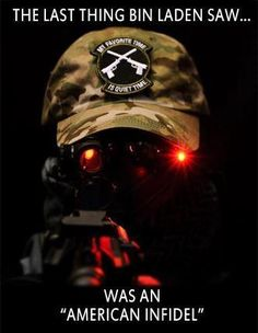 """the last thing bin laden saw.was an """"american infidel"""" .the last thing Obama will see is an American Patriot. Military Humor, Military Life, Special Ops, Special Forces, Support Our Troops, Real Hero, American Pride, God Bless America, Gi Joe"""