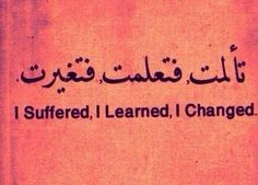 i suffered, i learned, i changed