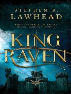 King Raven Trilogy (Hood, Scarlet, & Tuck) by Stephen R. Lawhead