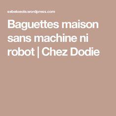 Baguettes maison sans machine ni robot | Chez Dodie