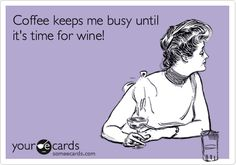Funny Reminders Ecard: Coffee keeps me busy until it's time for wine!