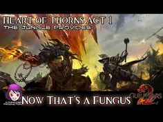 Heart of Thorns Act 1 - 04 Now That's a Fungus